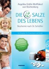 Die 12 Salze des Lebens - Biochemie nach Dr. Schüßler: Ein Ratgeber für Erwachsene und Kinder - 1