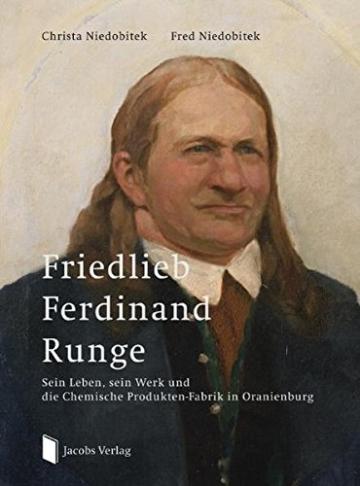 Friedlieb Ferdinand Runge: Sein Leben, sein Werk und die Chemische Produkten-Fabrik in Oranienburg - 1