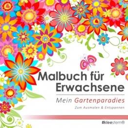 Malbuch für Erwachsene: Mein Gartenparadies zum Ausmalen & Entspannen -