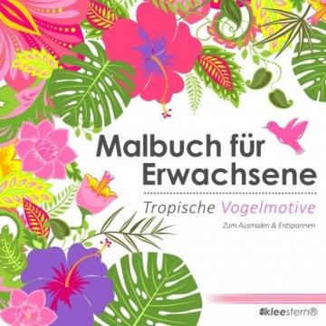 Malbuch für Erwachsene: Tropische Vogelmotive zum Ausmalen & Entspannen -