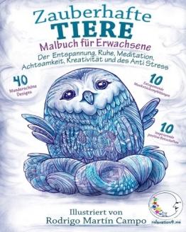 Malbuch für Erwachsene: Zauberhafte Tiere - Der Entspannung, Ruhe, Meditation, Achtsamkeit, Kreativität und des Anti Stress -